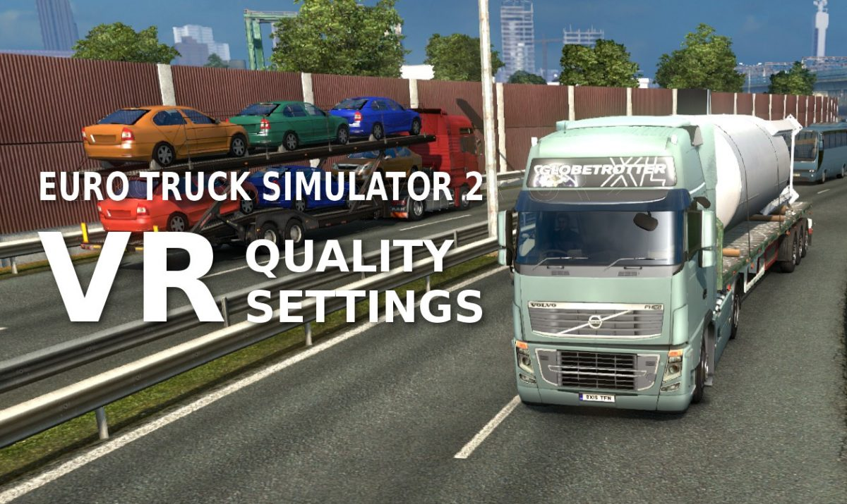 Euro Truck Simulator 2 VR Quality Settings